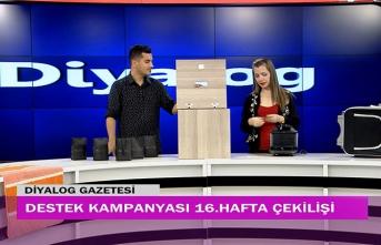 Diyalog Gazetesinin düzenlediği zengin hediye içerikli 'Destek Kampanyasında' 16'ncı hafta çekilişi yapıldı