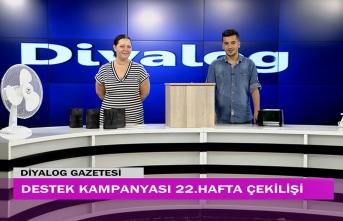 Diyalog Gazetesinin düzenlediği zengin hediye içerikli 'Destek Kampanyasında' 22'nci hafta çekilişi yapıldı