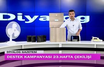 Diyalog Gazetesinin düzenlediği zengin hediye içerikli 'Destek Kampanyasında' 23'üncü hafta çekilişi yapıldı