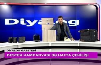 Diyalog Gazetesinin düzenlediği zengin hediye içerikli Destek Kampanyasının 38'inci hafta çekilişi yapıldı