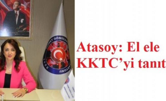 Atasoy: El ele KKTC'yi tanıtalım